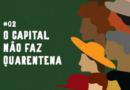 Ecoando Resistências #02: O capital não faz quarentena