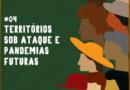 Ecoando Resistências #04: Territórios sob ataque e pandemias futuras