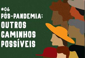 Ecoando Resistências #6: Pós-pandemia: outros caminhos possíveis